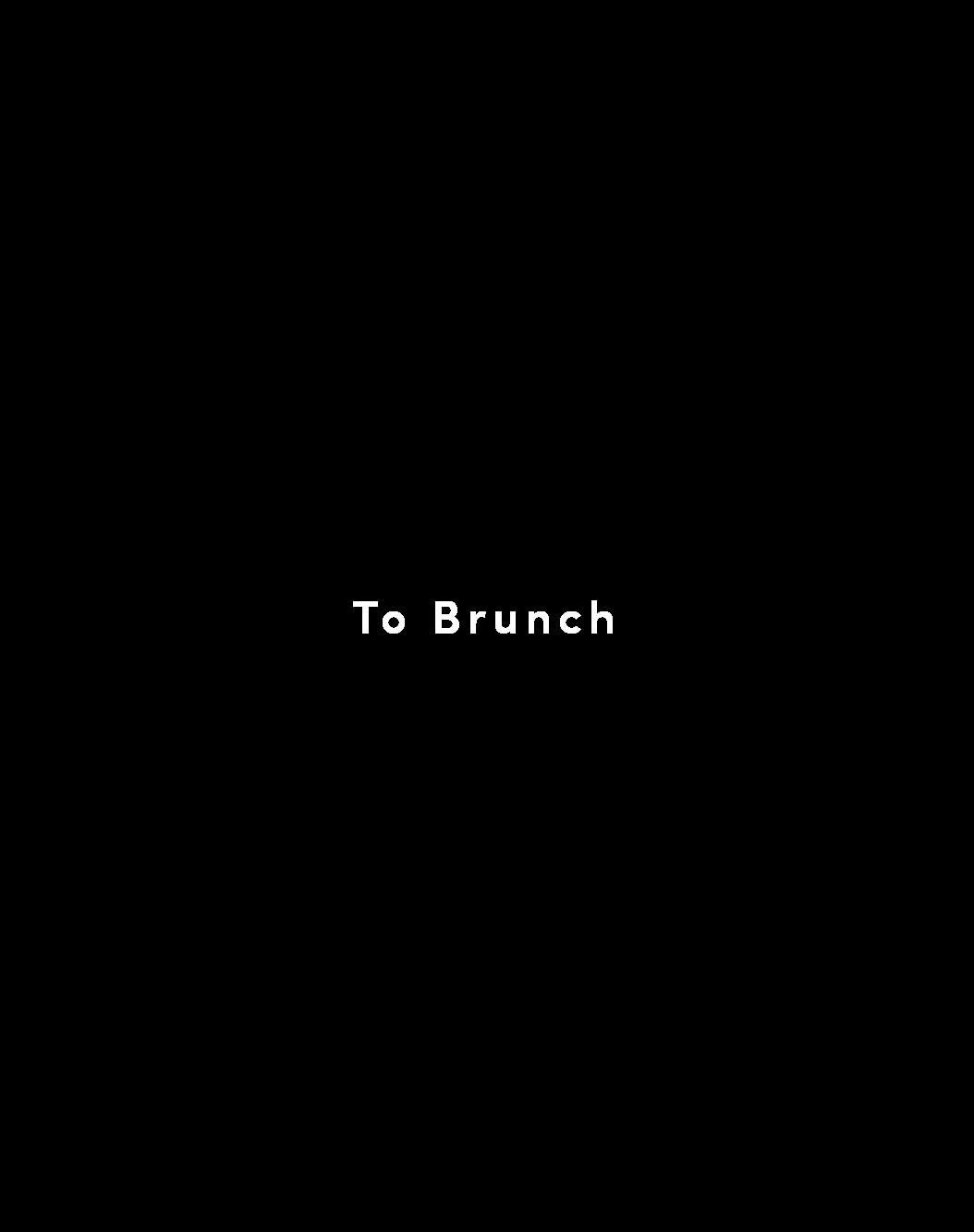 TO BRUNCH