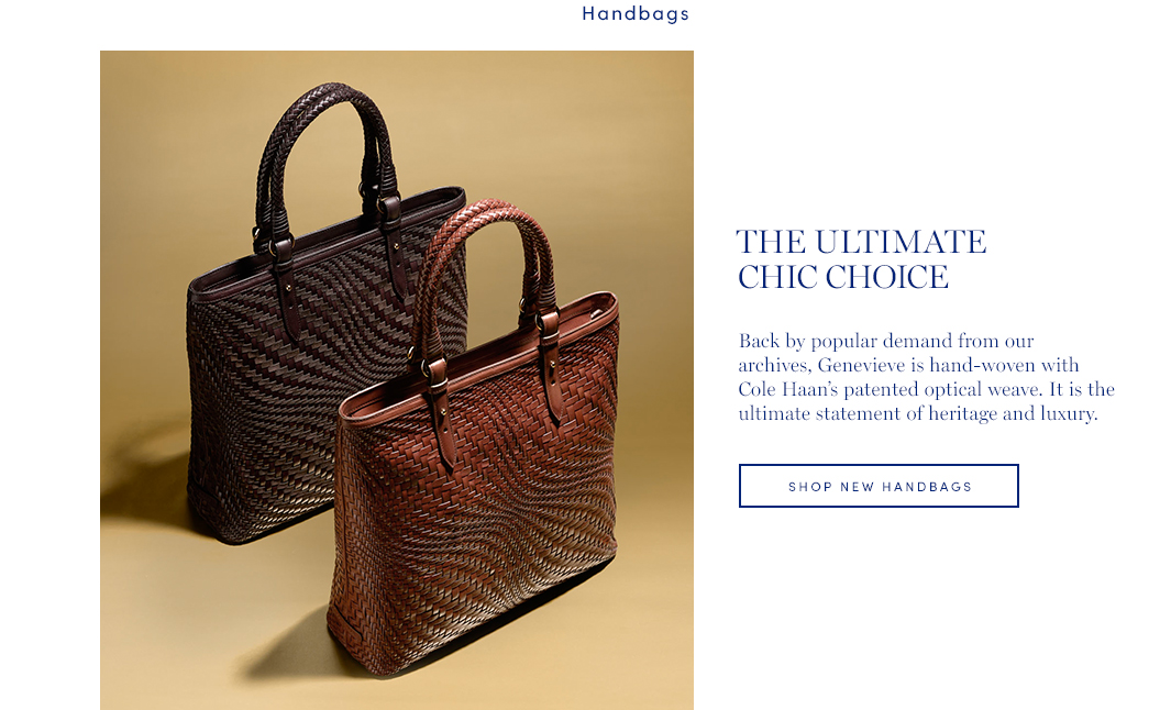 The Ultimate Choice: Back by popular demand from our archives, Genevieve is hand-woven with Cole Haan's patented optical weave. It is the ultimate statement of heritage and luxury