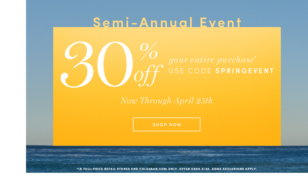 30% off your entire purchase. Use code: SPRINGEVENT