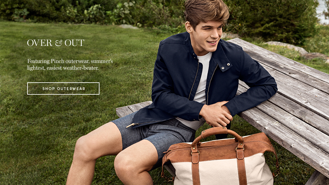 Over & Out. Featuring Pinch outerwear, summer's lightest, easiest weather-beater. Shop Outerwear