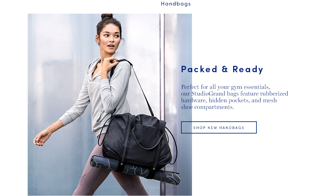 Packed and Ready. Perfect for all your gym essentials, our StudioGrand bags feature rubberized hardware, hidden pockets, and mesh shoe compartments. Shop New Handbags