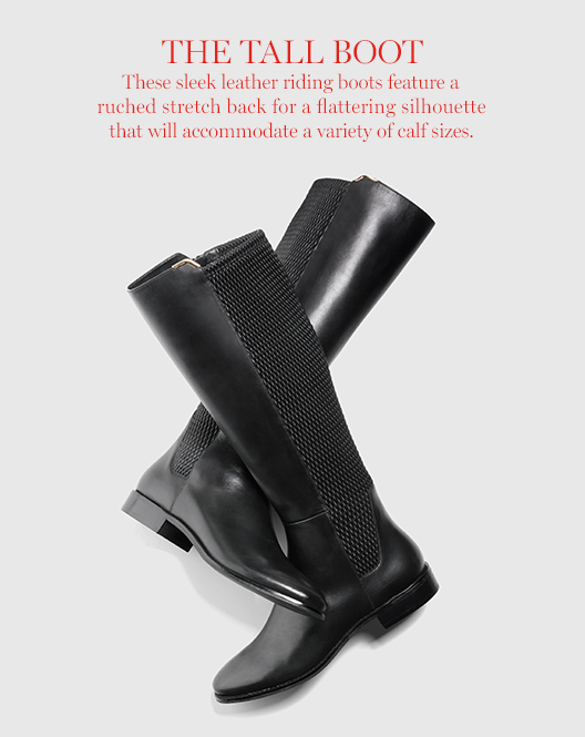 The Tall Boot: These sleek leather riding boots feature a ruched stretch back for a flattering silhouette that will accommodate a variety of calf sizes.