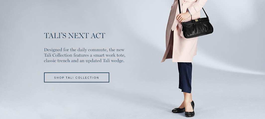 Tali's Next Act: Designed for the daily commute, the new Tali Collection features a smart work tote, classic trench and an updated Tali wedge.