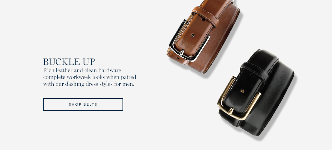 Buckle Up: Rich leather and clean hardware complete workweek looks when paired with our dashing dress styles for men.