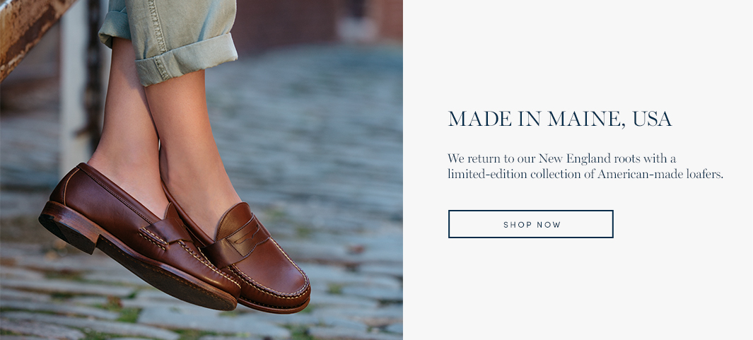 Made in Maine, USA. We return to our New England roots with a limited-edition collection of American-made loafers.