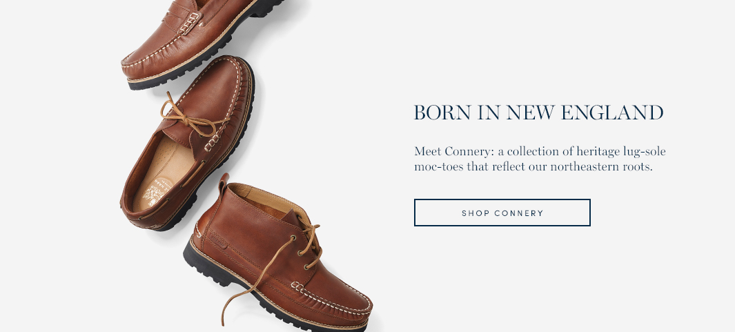 Born in New England. Meet Connery: a collection of heritage lug-sole moc-toes that reflect our northeastern roots.