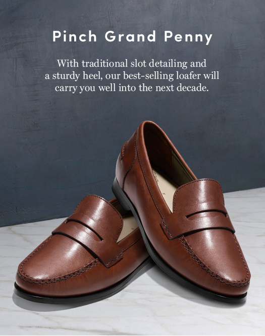 Pinch Grand Penny: With traditional slot detailing and a sturdy heel, our best-selling loafer will carry you well into the next decade.
