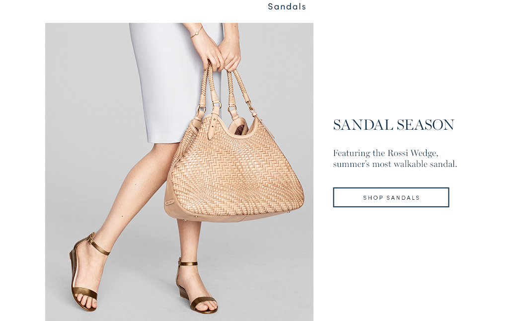 Sandal Season. Featuring the Rossi Wedge, summer's most walkable sandal. Shop Sandals