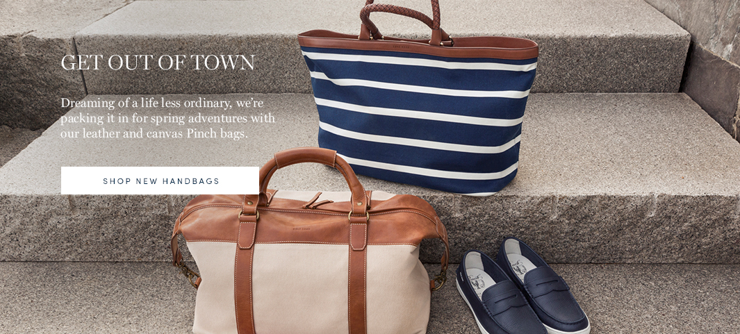 Get out of Town. Dreaming of a life less ordinary, we're packing it in for spring adventures with our leather and canvas Pinch bags. Shop new handbags.