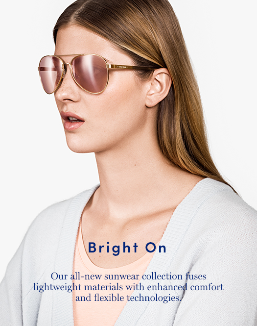 Bright On: Our all-new sunwear collection fuses lightweight materials with enhanced comfort and flexible technologies.