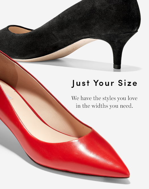 Just Your Size: We have the styles you love in the widths you need.