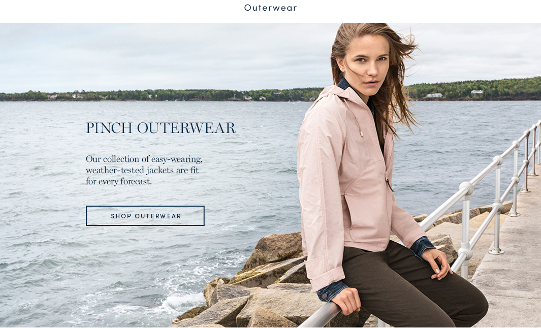 Pinch Outerwear. Our collection of easy-wearing, weather-tested jackets are fit for every forecast. Shop Outerwear.