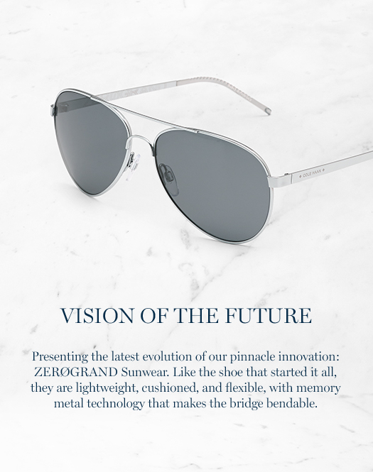 Vision of the Future. Presenting the latest evolution of our pinnacle innovation: ZerøGrand Sunwear. Like the shoe that started it all, they are lightweight, cushioned, and flexible, with memory metal technology that makes the bridge bendable.