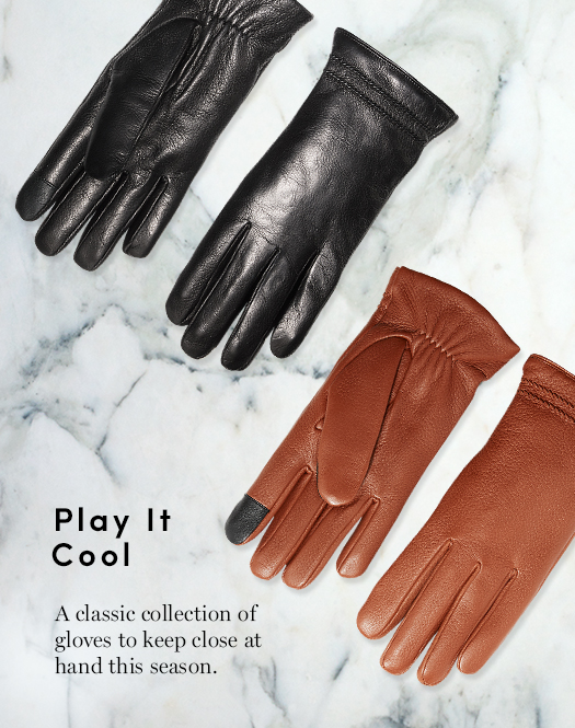 Play it Cool: A classic collection of gloves to keep close at hand this season.