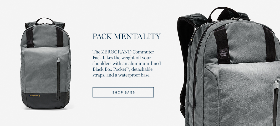 Pack Mentality. The ZERØGRAND Commuter Pack takes the weight off your shoulders with an aluminum-lined Black Box Pocket, detachable straps, and a waterproof base.