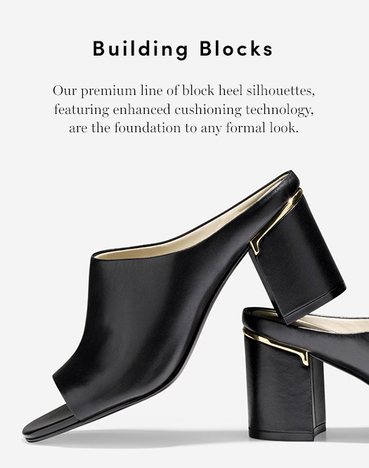 Building Blocks - Our premium line of block heel silhouettes, featuring enhanced cushioning technology, are the foundation to any formal look.