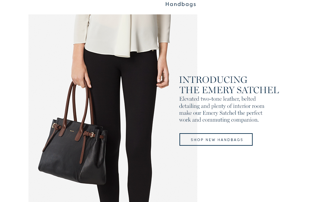 Introducing the Emery Satchel. Elevated two-tone leather, belted detailing and plenty of interior room make our Emery Satchel the perfect work and commuting companion. Shop new handbags