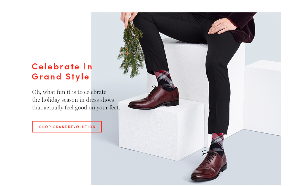 Celebrate in Grand Style: Oh, what fun it is to celebrate the holiday season in dress shoes that actually feel good on your feet.