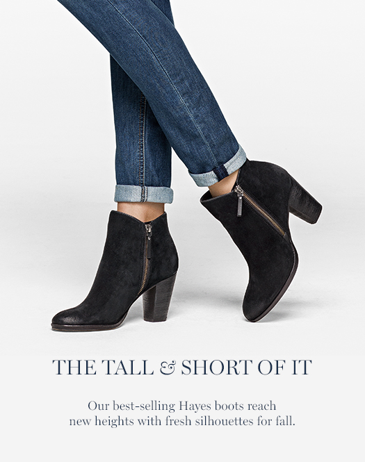The Tall & Short of It. Our best-selling Hayes boots reach new heights with fresh silhouettes for fall.