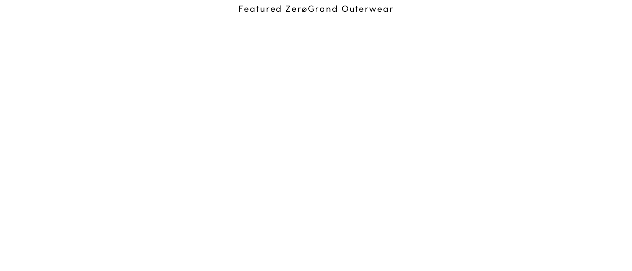 FEATURED ZEROGRAND OUTERWEAR