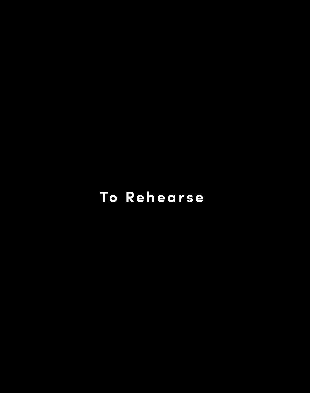 TO REHEARSE