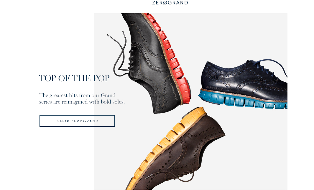 Top of the Pop. The greatest hits from our Grand series are reimagined with bold soles. Shop ZeroGrand