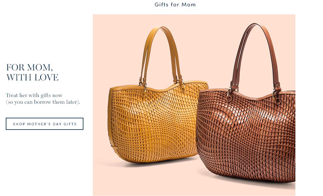For mom, with love. Treat her with gifts now (so you can borrow them later). Shop Mother's Day Gifts.