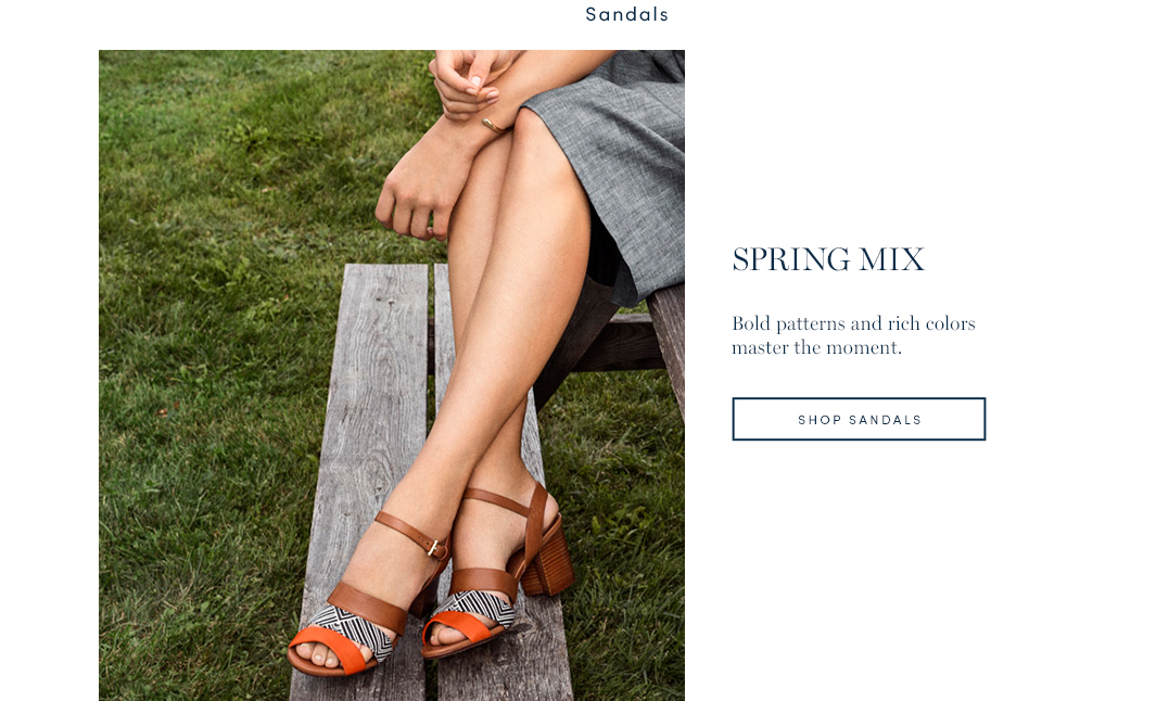 Spring Mix. Bold patterns and rich colors master the moment. Shop Sandals.
