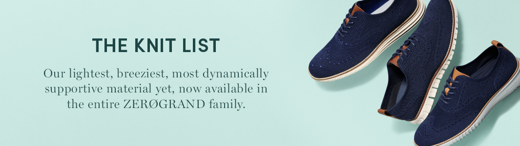 The Knit List. Our lightest, breeziest, most dynamically supportive material yet, now available in the entire ZEROGRAND family