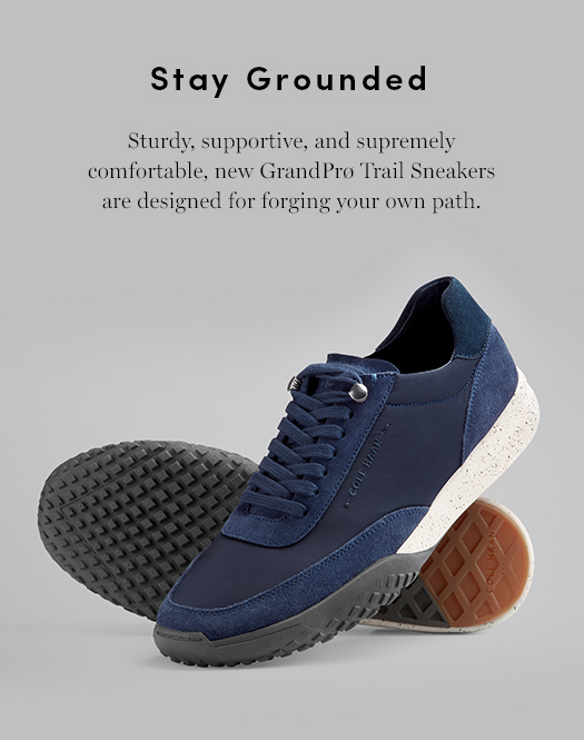 Stay Grounded: Sturdy, supportive, and supremely comfortable, new GrandPro Trail Sneakers are designed for forging your own path.