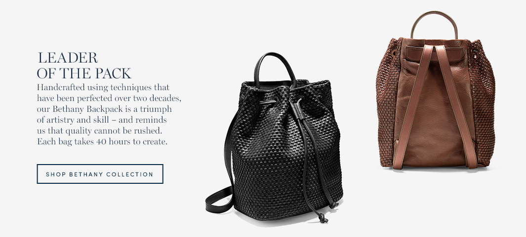 Leader of the Pack: Handcrafted using techniques that have been perfected over two decades, our Bethany Backpack is a triumph of artistry and skill – and reminds us that quality cannot be rushed. Each bag takes 40 hours to create.