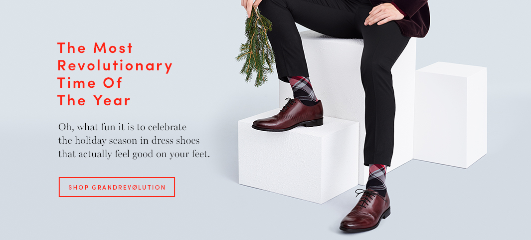 The Most Revolutionary Time of the Year. Oh, what fun it is to celebrate the holiday season in dress shoes that actually feel good on your feet.