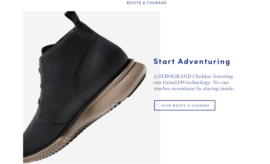 Start Adventuring. 2.ZEROGRAND Chukkas featuring our Grand.OS technology. No one reaches mountains by staying inside