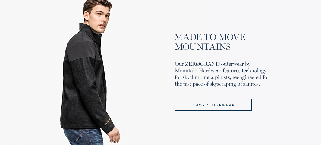 Made to Move Mountains. Our ZERØGRAND outerwear by Mountain Hardwear features technology for skyclimbing alpinists, reengineered for the fast pace of skyscraping urbanites.
