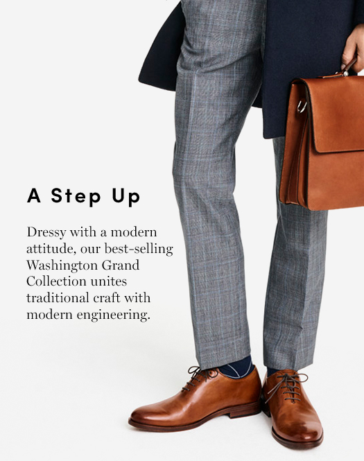 A Step Up: Dressy with a modern attitude, our best-selling Washington Grand Collection unites traditional craft with modern engineering.
